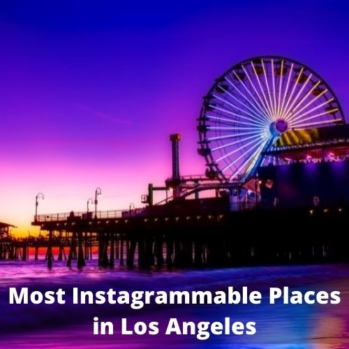 Most Instagrammable Places in Los Angeles